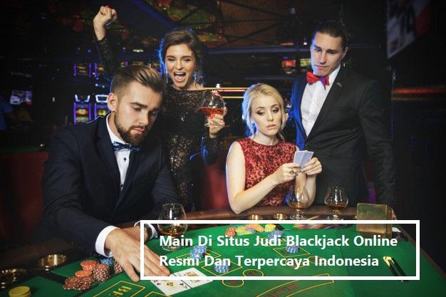 Main Di Situs Judi Blackjack Online Resmi Dan Terpercaya Indonesia