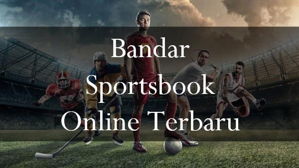 Bandar Sportsbook Online Terbaru